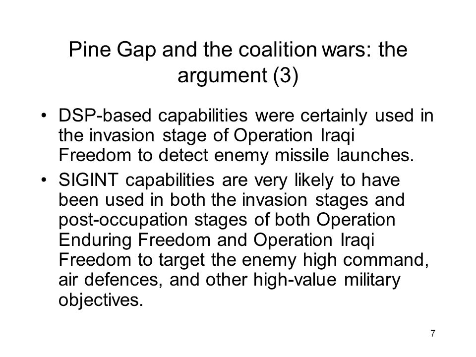 7 Pine Gap and the coalition wars: the argument (3) DSP-based capabilities were certainly used in the invasion stage of Operation Iraqi Freedom to detect enemy missile launches.