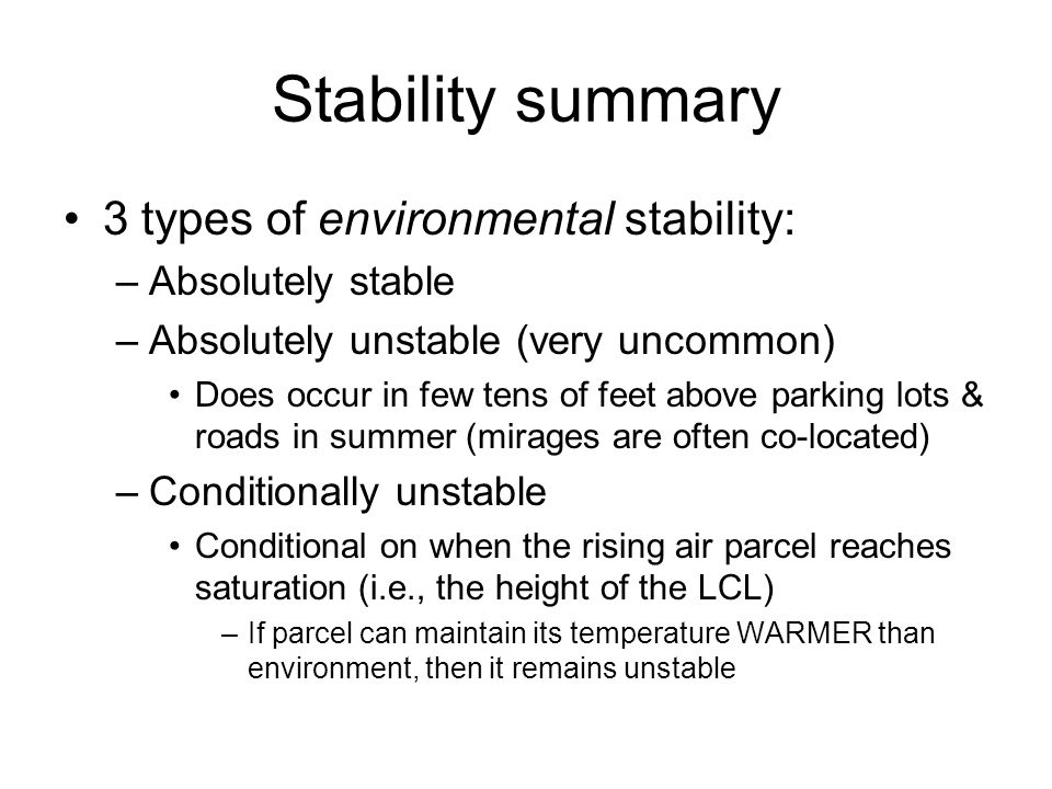 Stability summary 3 types of environmental stability: –Absolutely stable –Absolutely unstable (very uncommon) Does occur in few tens of feet above par