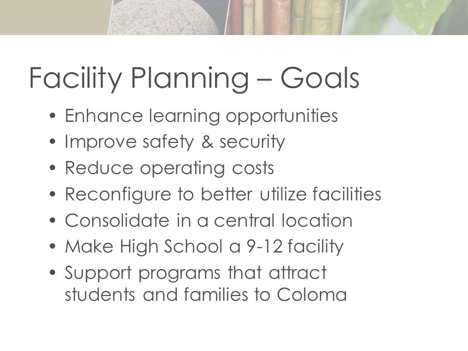 Facility Planning - Strategies Washington ElementaryClose Pre-SchoolRelocate Coloma ElementaryK-3 Middle School4-5 Junior High School6-8 High School9-12 Athletics Technology Transportation Administration