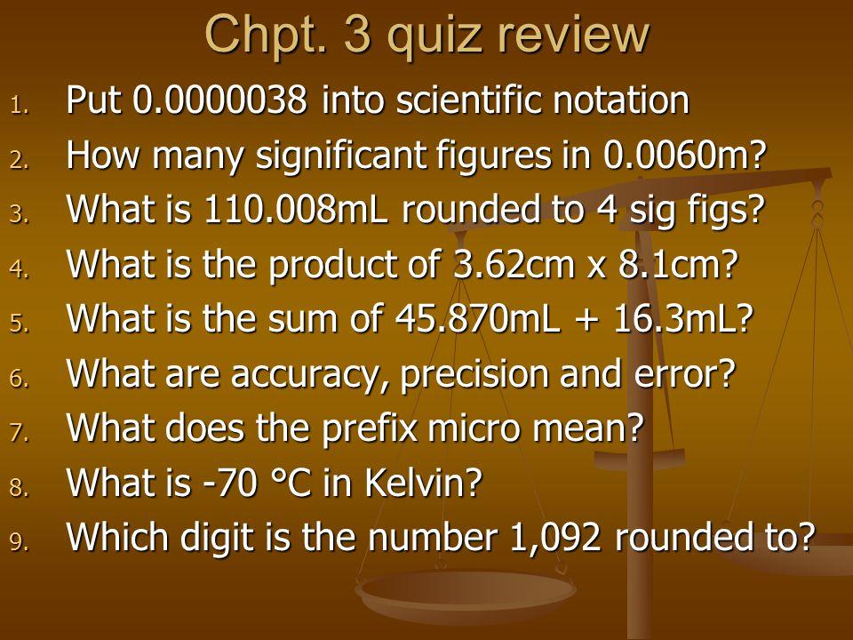 Chpt. 3 quiz review 1. Put 0.0000038 into scientific notation 2.