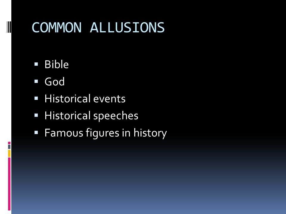COMMON ALLUSIONS  Bible  God  Historical events  Historical speeches  Famous figures in history
