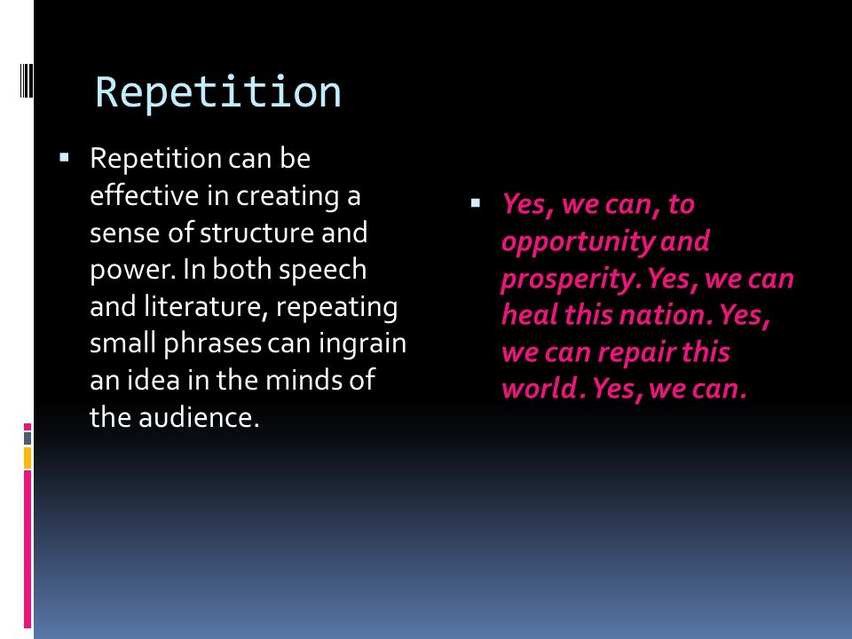 Repetition  Repetition can be effective in creating a sense of structure and power.