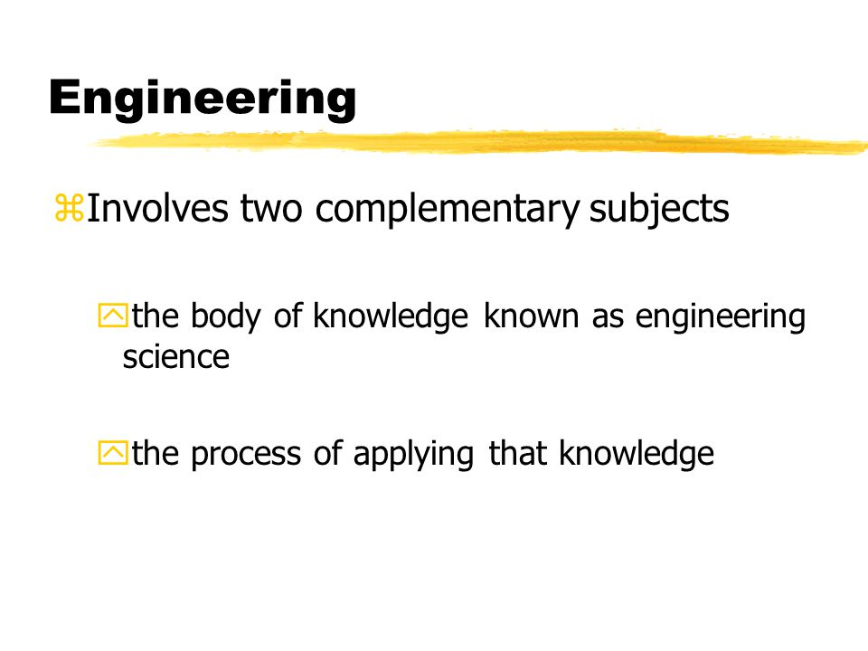 Changing Nature of Engineering zThe essence of engineering is a product of the human mind zFor the mind to be creative, it must operate on concepts (not just facts) zSwing back to the wholistic view ycomplexity of the interaction with society yrapid and fascinating development of engineering science