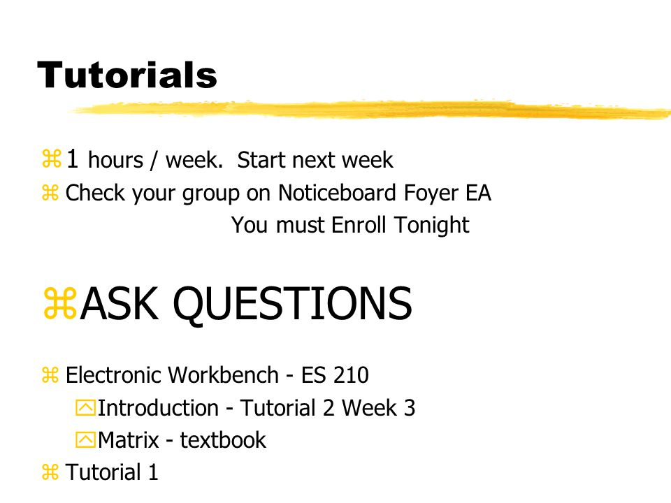 Text & References zCourse information Booklet & Safety Notes $12.00 Purchase after this lecture - Foyer EA zSeveral Alternative Texts yFloyd - Principles of Electric Circuits yDorf - Introduction to Electric Circuits yHambley - Electrical Engineering yJohnson - Electric Circuit Analysis zStudent Problem Sets - Library zText references zStudy Guide