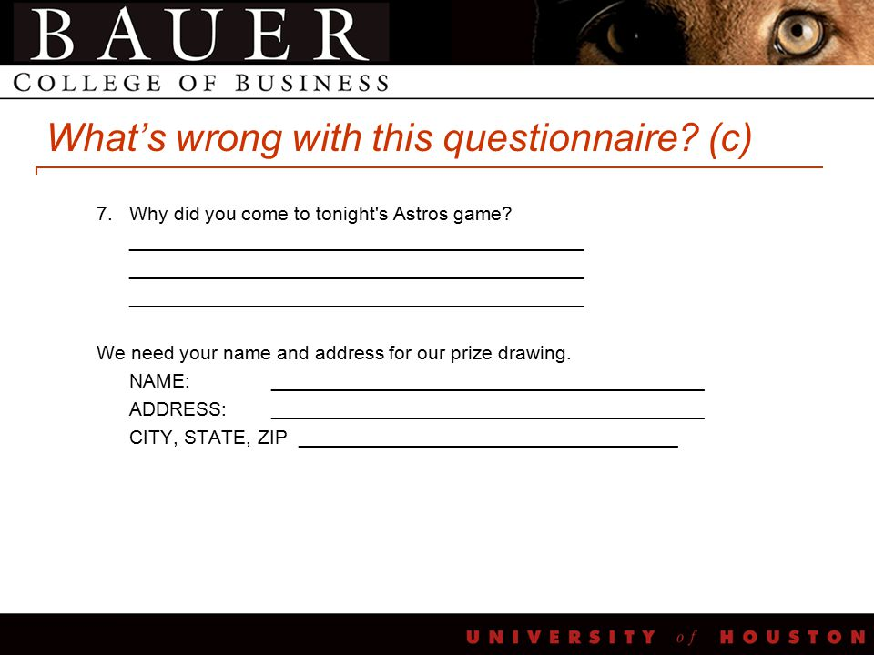 What's wrong with this questionnaire. (c) 7.Why did you come to tonight s Astros game.