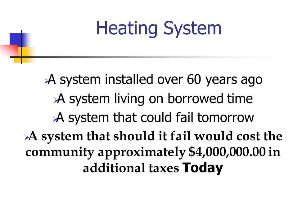As most of you are aware, we have been in the process of attempting to replace the Middle/High School Heating system for nearly Two Decades