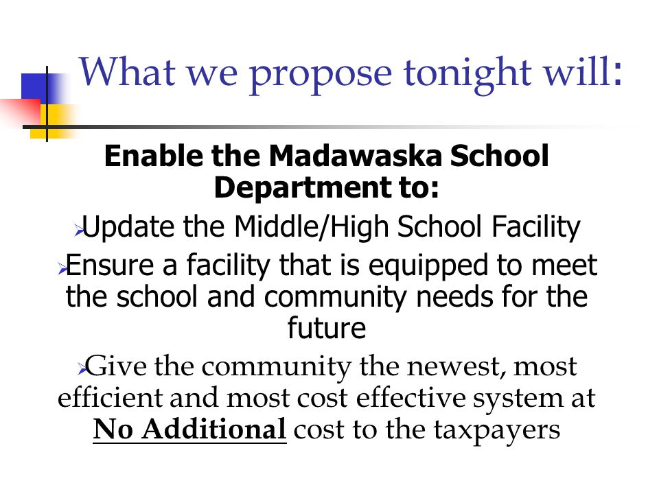 What we propose tonight will : Enable the Madawaska School Department to:  Utilize an abundant resource  Utilize a cost effective resource  Share the technology with the town (Multi-Purpose Center)