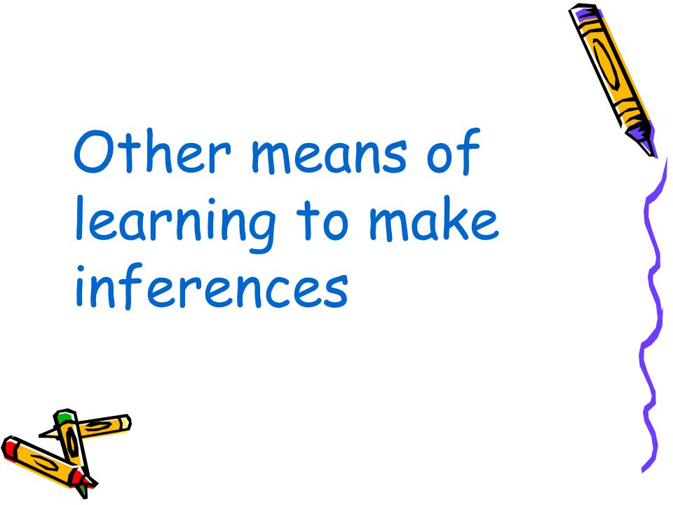 Other means of learning to make inferences
