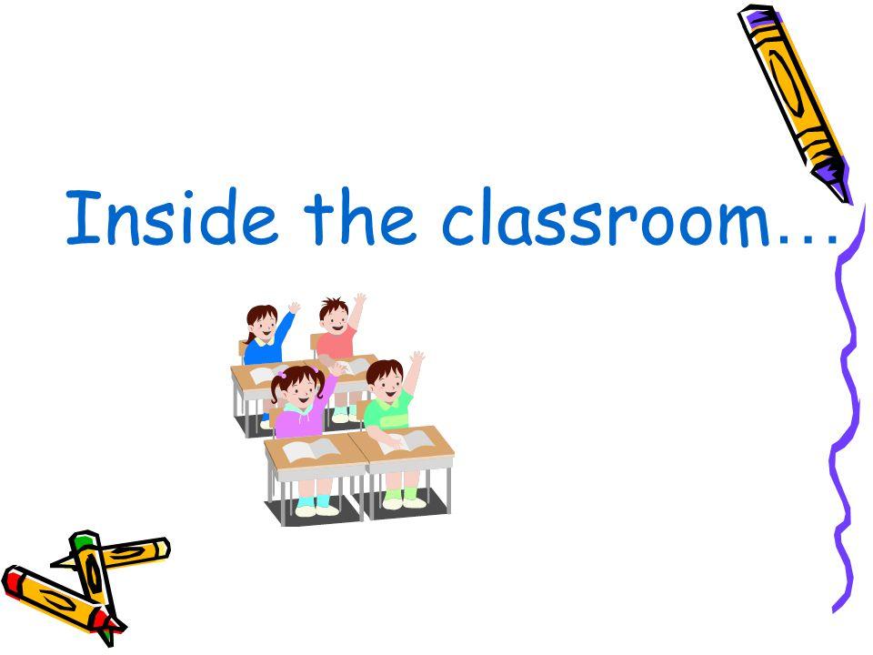Inside the classroom …