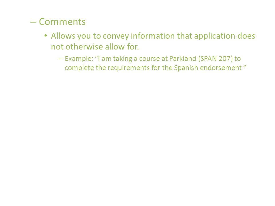 – Comments Allows you to convey information that application does not otherwise allow for.