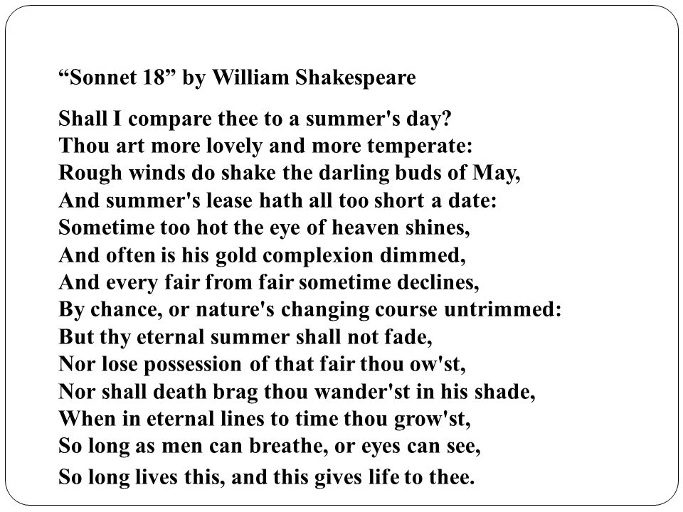 Sonnet 18 by William Shakespeare Shall I compare thee to a summer s day.