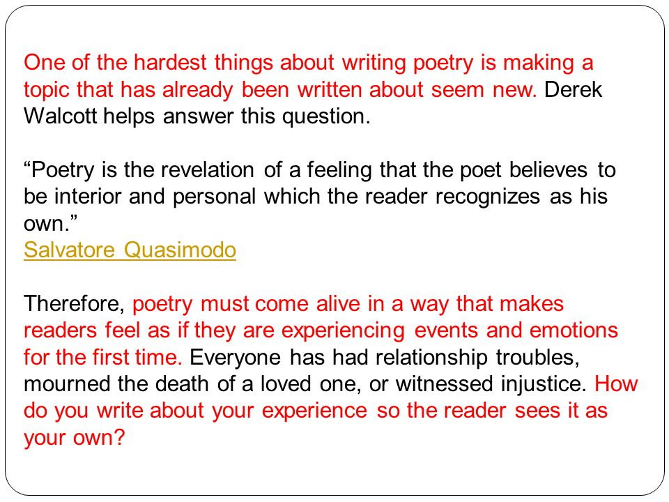 One of the hardest things about writing poetry is making a topic that has already been written about seem new.