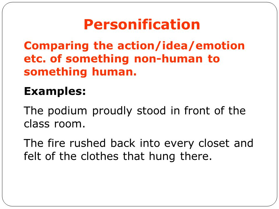 Personification Comparing the action/idea/emotion etc.