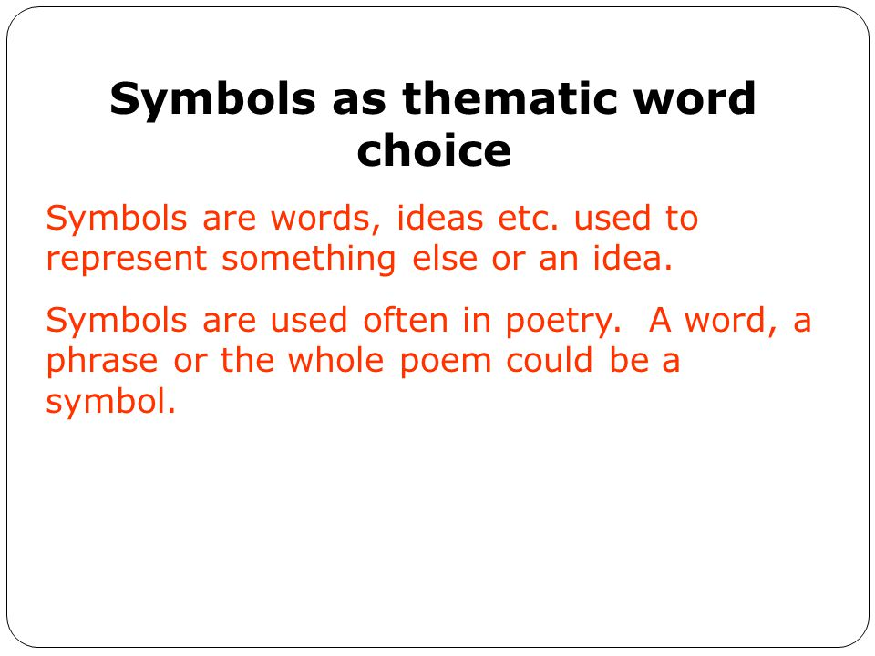 Symbols as thematic word choice Symbols are words, ideas etc.