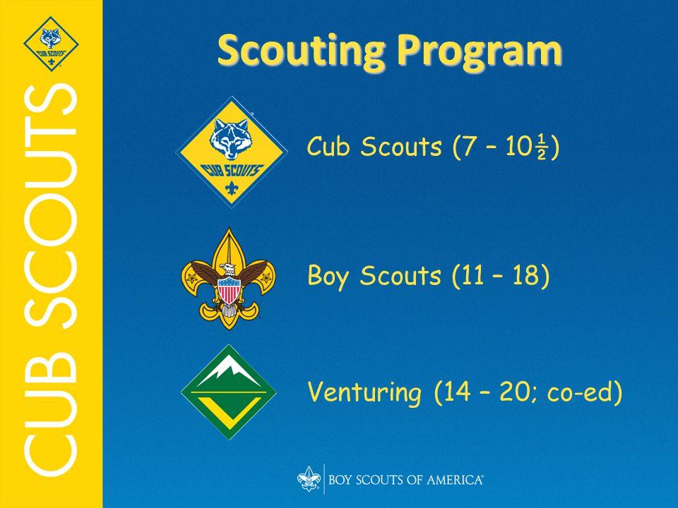 Cub Scouts (7 – 10½) Boy Scouts (11 – 18) Venturing (14 – 20; co-ed) Scouting Program