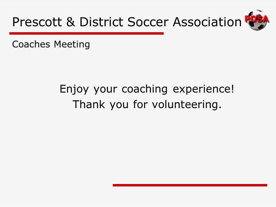 Prescott & District Soccer Association Enjoy your coaching experience.