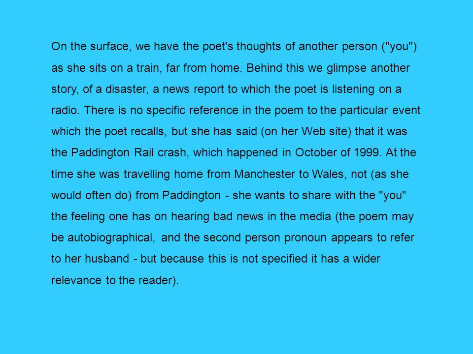 On the surface, we have the poet s thoughts of another person ( you ) as she sits on a train, far from home.