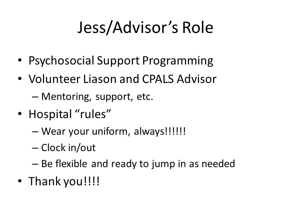 Jess/Advisor's Role Psychosocial Support Programming Volunteer Liason and CPALS Advisor – Mentoring, support, etc.