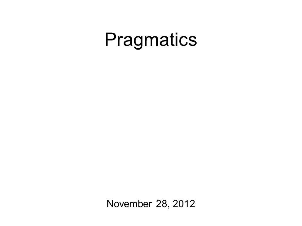 Pragmatics November 28, 2012