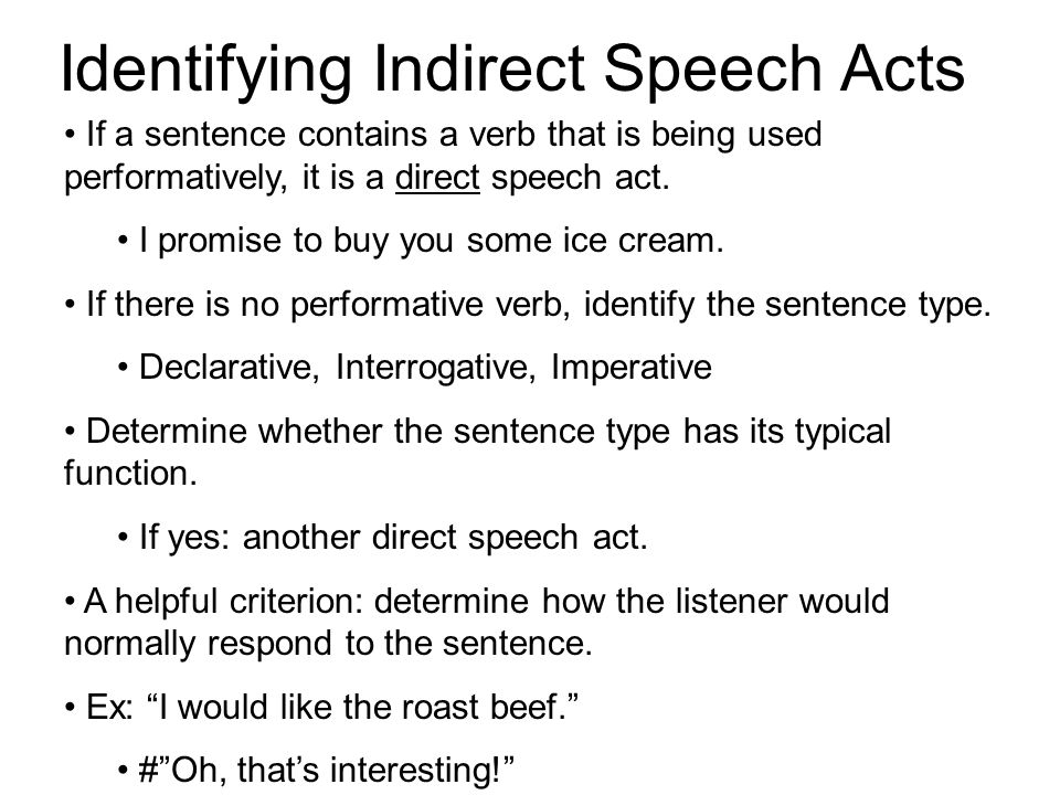Identifying Indirect Speech Acts If a sentence contains a verb that is being used performatively, it is a direct speech act. I promise to buy you some