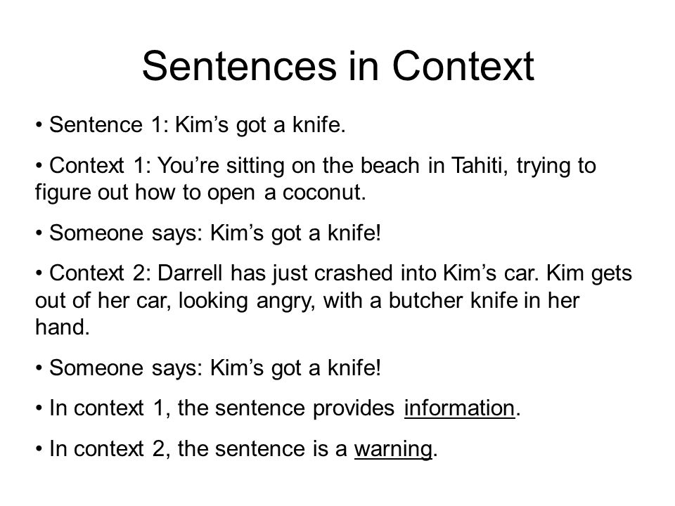 Sentences in Context Sentence 1: Kim's got a knife. Context 1: You're sitting on the beach in Tahiti, trying to figure out how to open a coconut. Some
