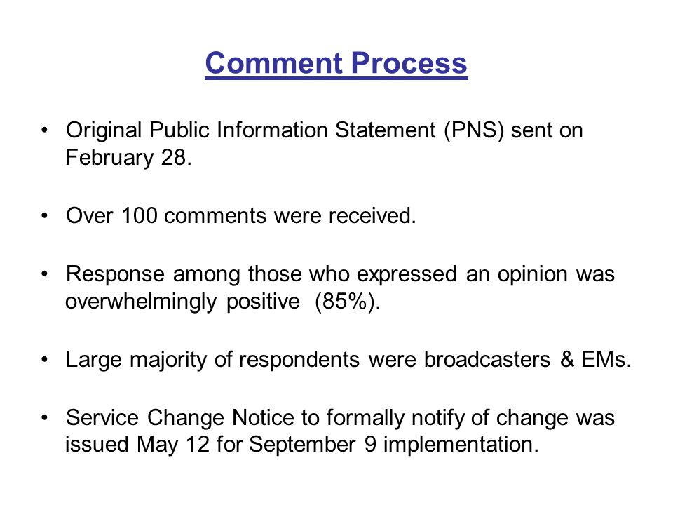 Comment Process Original Public Information Statement (PNS) sent on February 28. Over 100 comments were received. Response among those who expressed a