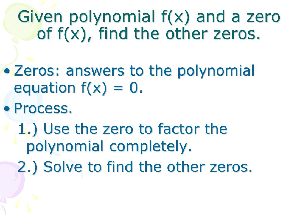 Given polynomial f(x) and a zero of f(x), find the other zeros. Zeros: answers to the polynomial equation f(x) = 0.Zeros: answers to the polynomial eq