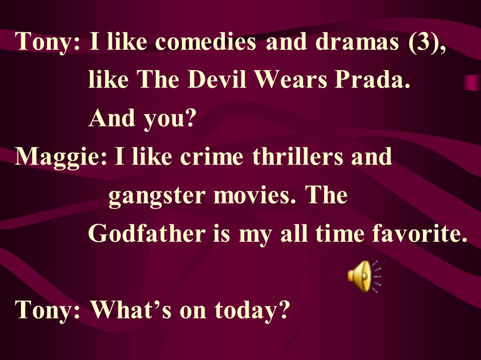 Tony: I like comedies and dramas (3), like The Devil Wears Prada.