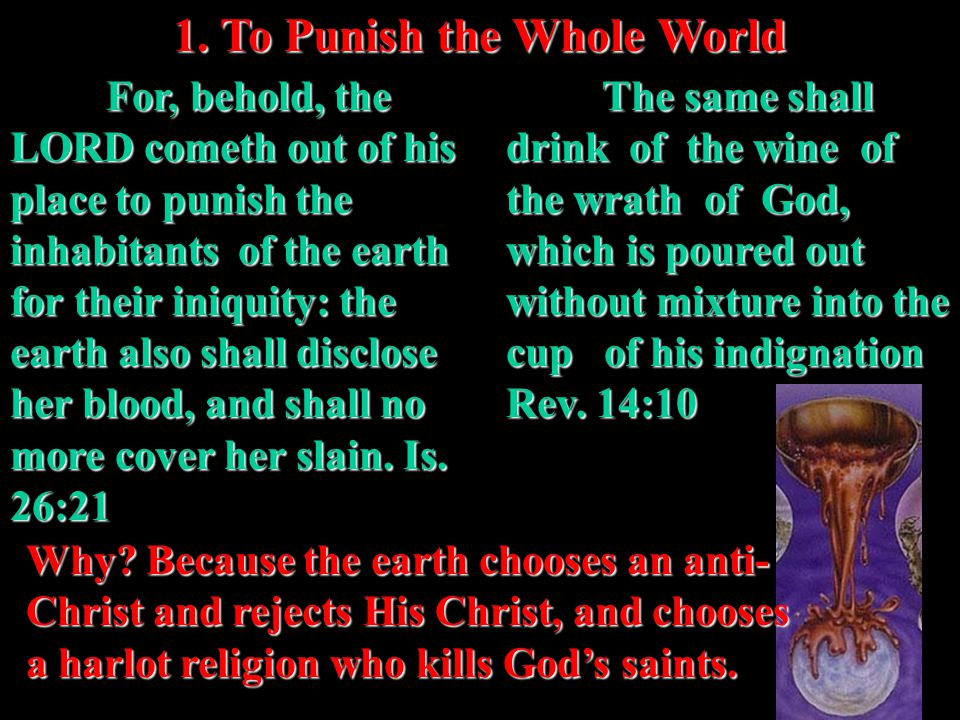 1. To Punish the Whole World For, behold, the LORD cometh out of his place to punish the inhabitants of the earth for their iniquity: the earth also s