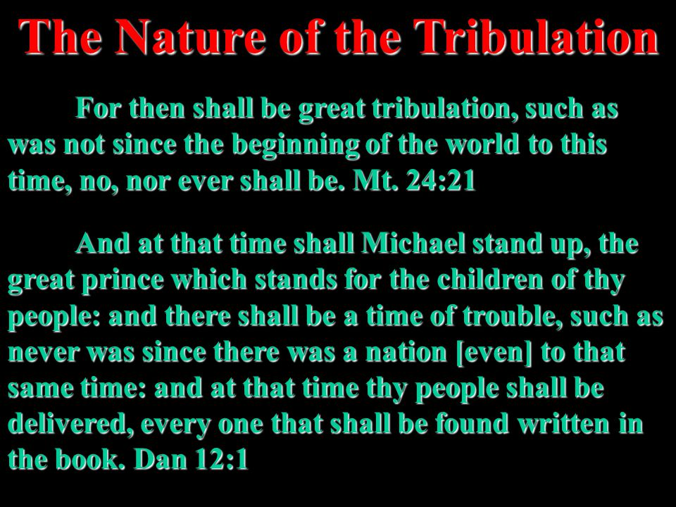The Tribulation will be a time of unprecedented: 1.