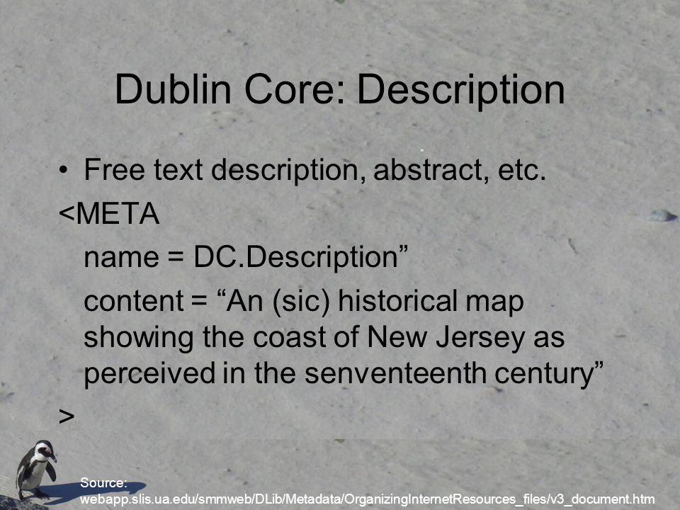 Dublin Core: Description Free text description, abstract, etc.