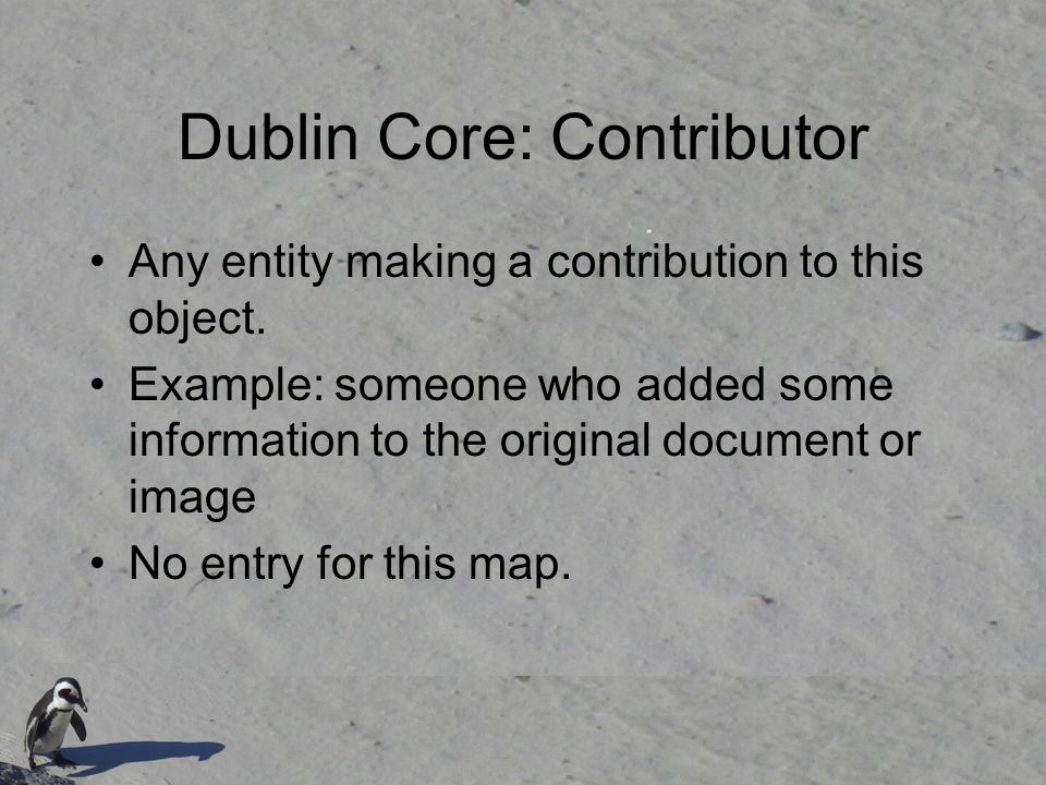 Dublin Core: Contributor Any entity making a contribution to this object.