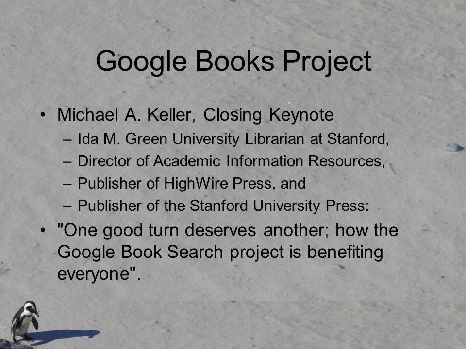 Google Books Project Michael A. Keller, Closing Keynote –Ida M.