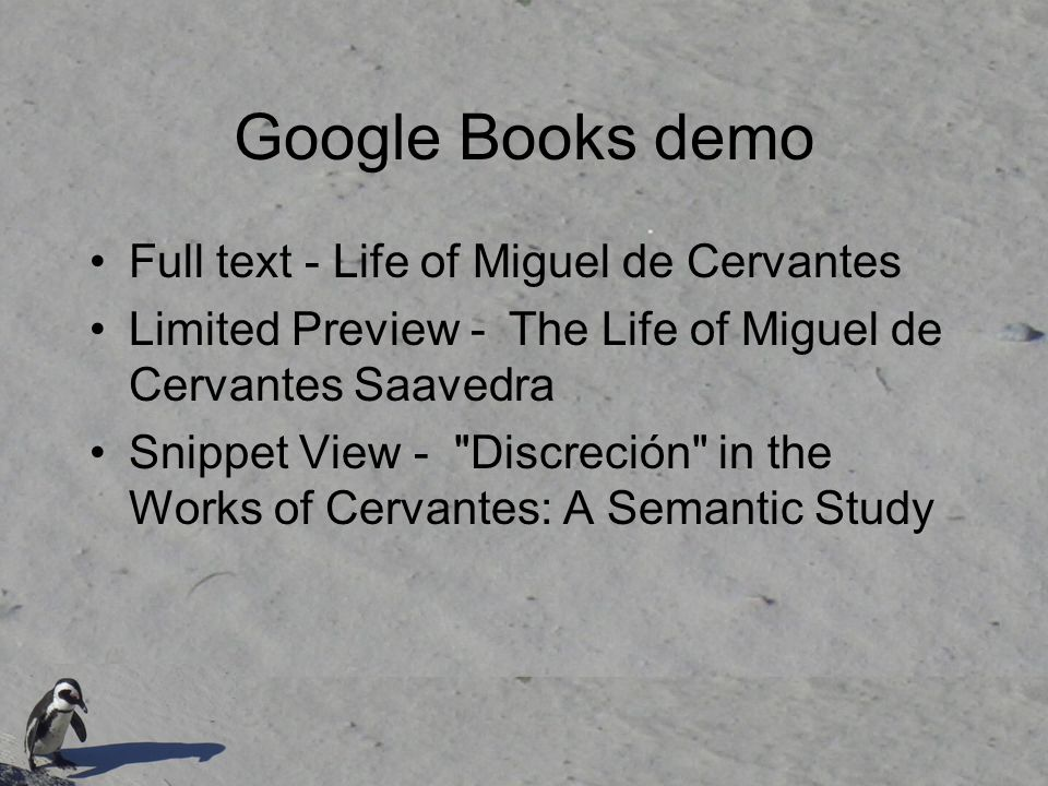 Google Books demo Full text - Life of Miguel de Cervantes Limited Preview - The Life of Miguel de Cervantes Saavedra Snippet View - Discreción in the Works of Cervantes: A Semantic Study