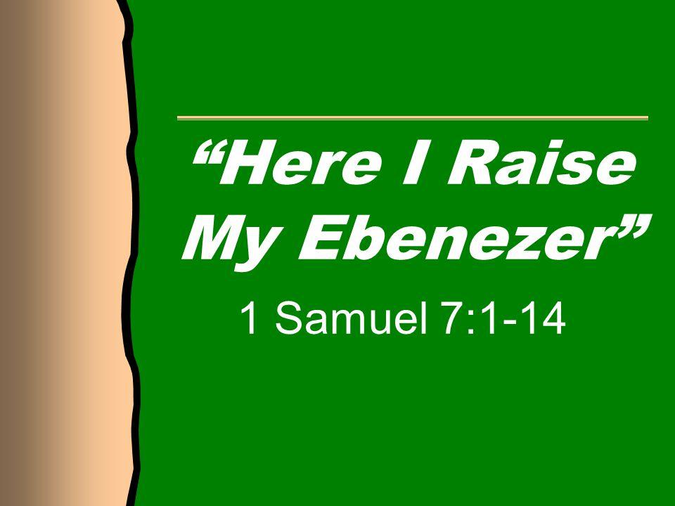 Here I Raise My Ebenezer 1 Samuel 7:1-14