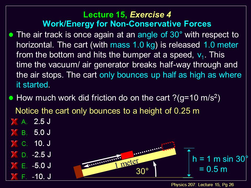 Physics 207: Lecture 15, Pg 26 Lecture 15, Exercise 4 Work/Energy for Non-Conservative Forces A.