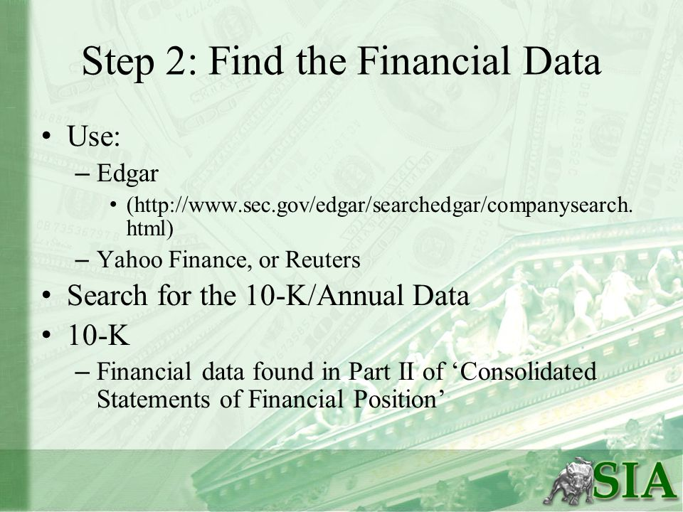 Step 2: Find the Financial Data Use: – Edgar (http://www.sec.gov/edgar/searchedgar/companysearch.