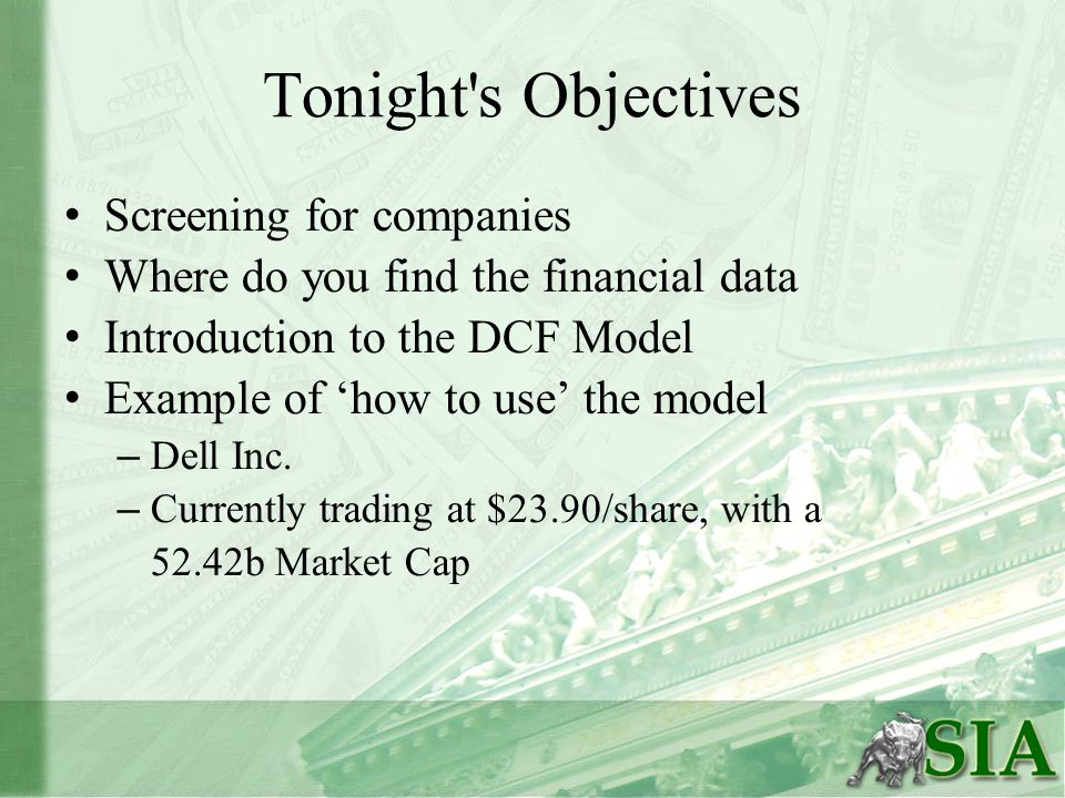 Tonight s Objectives Screening for companies Where do you find the financial data Introduction to the DCF Model Example of 'how to use' the model – Dell Inc.
