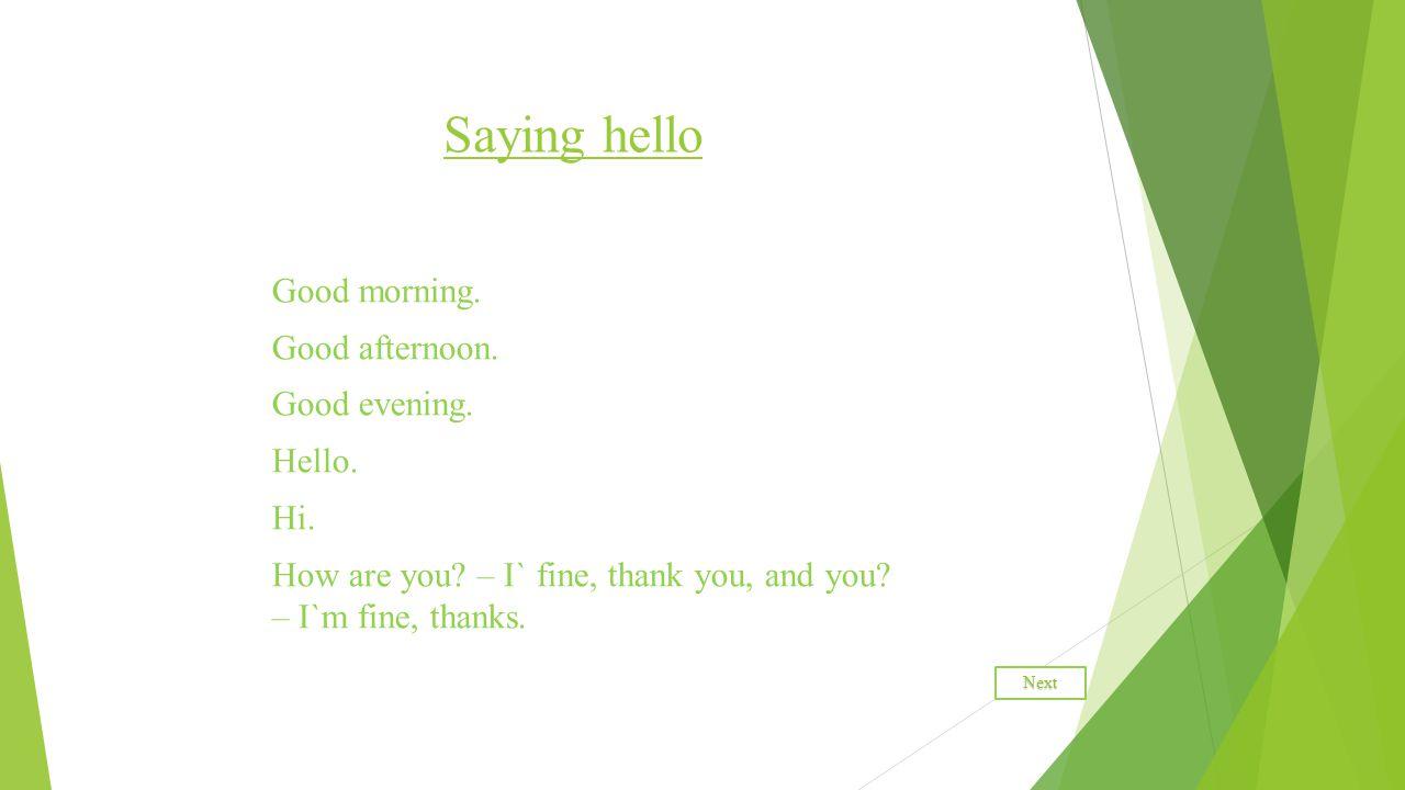 Saying goodbye Goodbye./ Bye.See you. / See you soon.