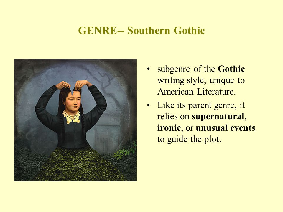 GENRE-- Southern Gothic subgenre of the Gothic writing style, unique to American Literature.