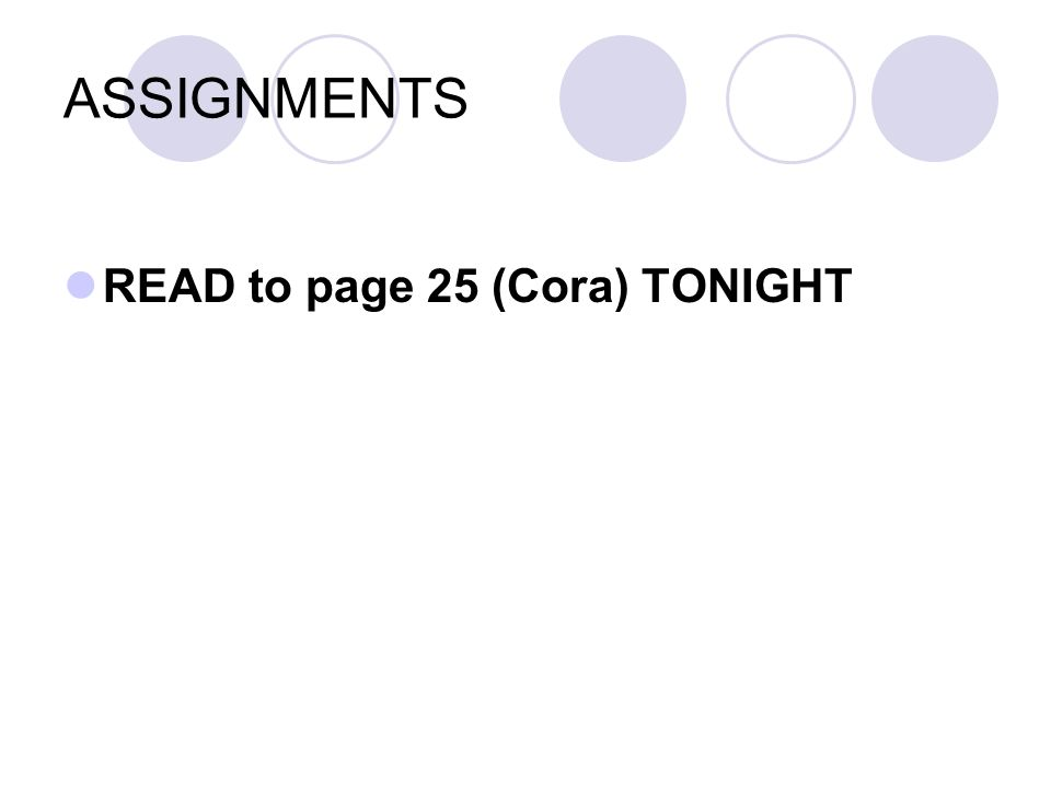 ASSIGNMENTS READ to page 25 (Cora) TONIGHT