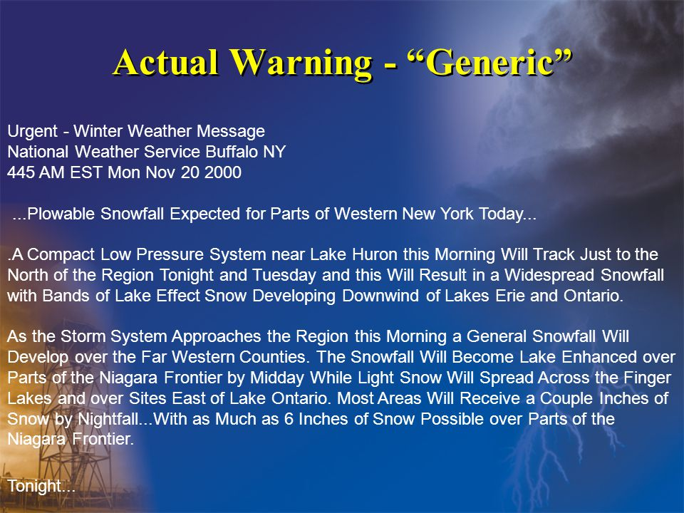 Actual Warning - Generic Urgent - Winter Weather Message National Weather Service Buffalo NY 445 AM EST Mon Nov 20 2000...Plowable Snowfall Expected for Parts of Western New York Today....A Compact Low Pressure System near Lake Huron this Morning Will Track Just to the North of the Region Tonight and Tuesday and this Will Result in a Widespread Snowfall with Bands of Lake Effect Snow Developing Downwind of Lakes Erie and Ontario.