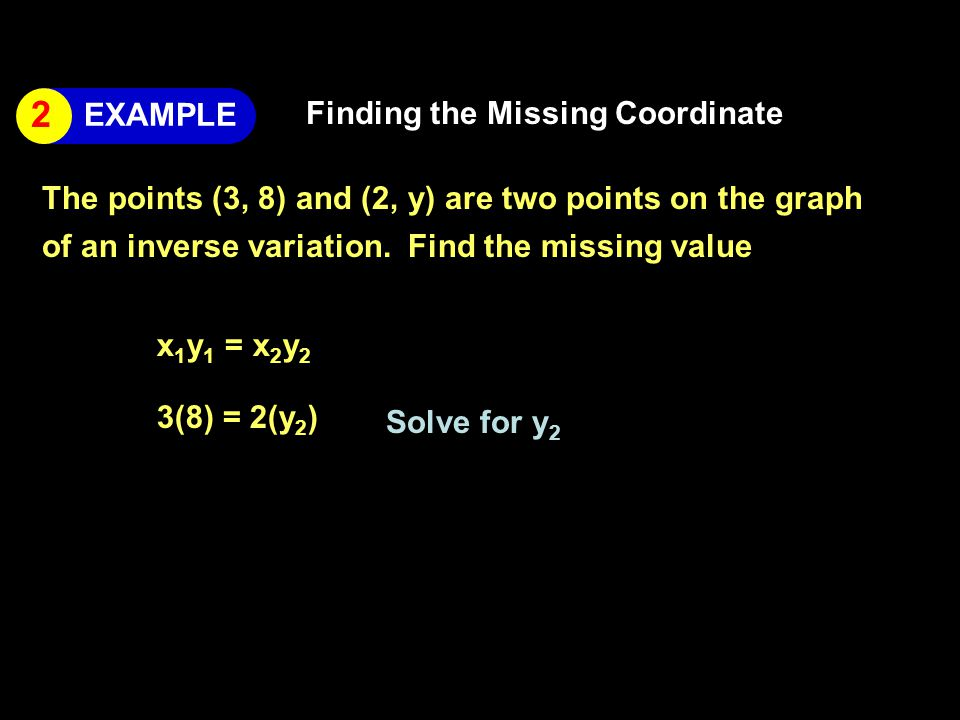 Finding the Missing Coordinate The points (3, 8) and (2, y) are two points on the graph of an inverse variation.