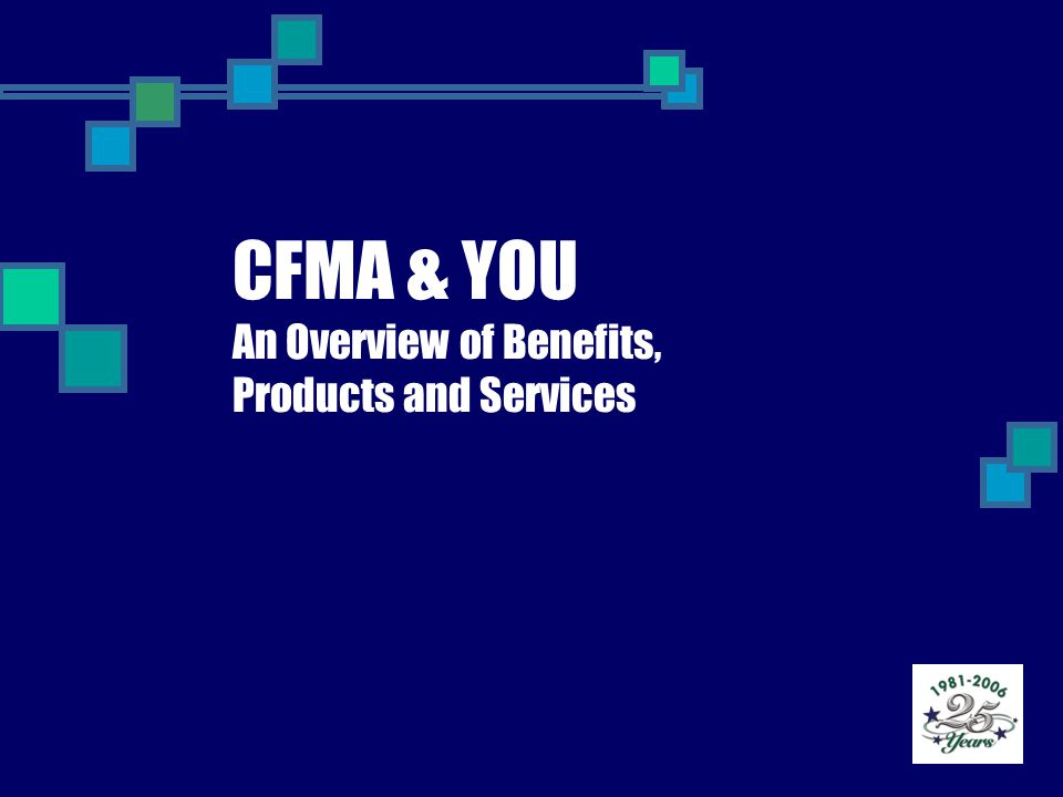 CFMA & YOU An Overview of Benefits, Products and Services