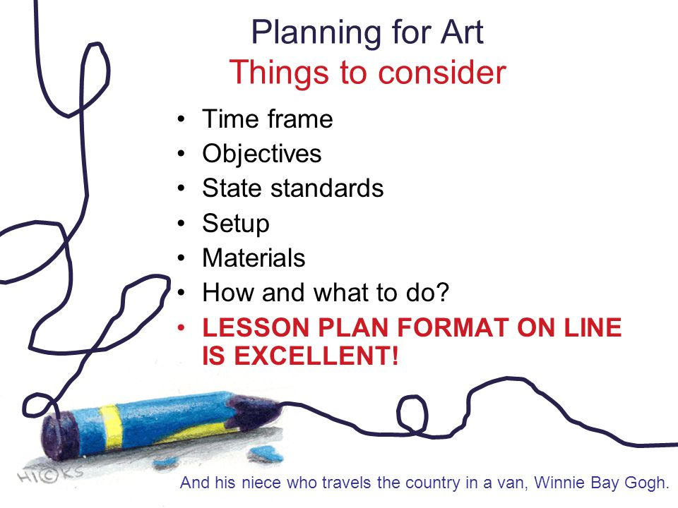 Planning for Art Things to consider Time frame Objectives State standards Setup Materials How and what to do.