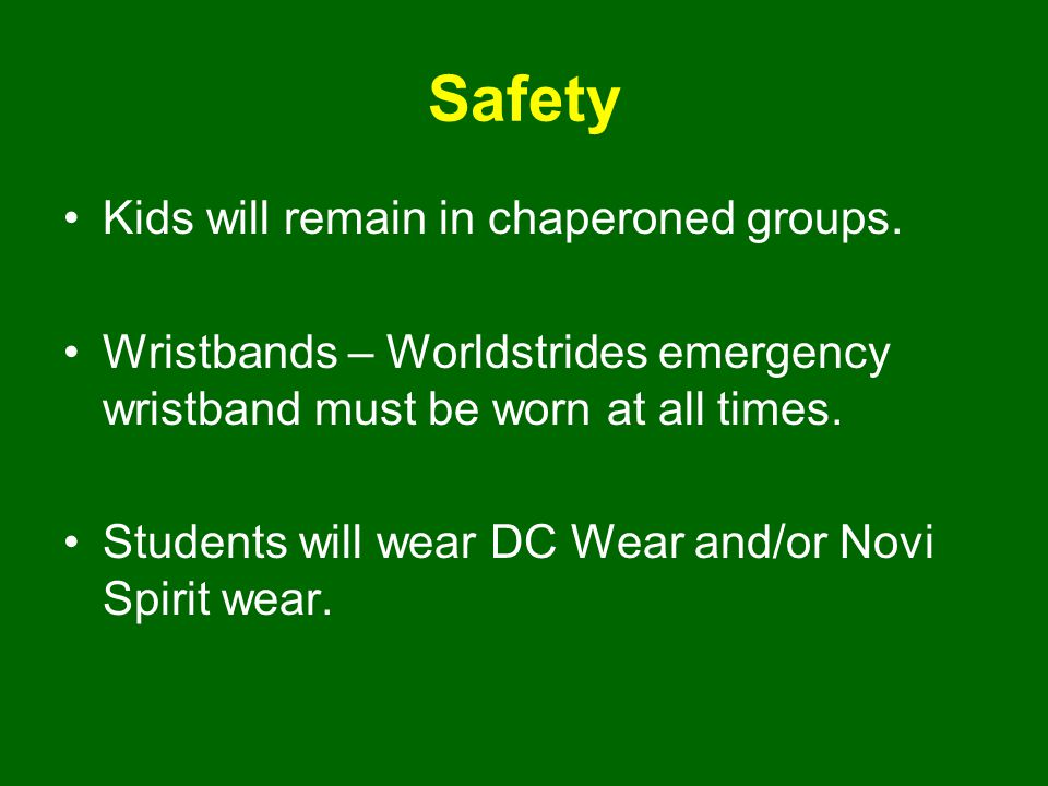 Safety Kids will remain in chaperoned groups. Wristbands – Worldstrides emergency wristband must be worn at all times. Students will wear DC Wear and/