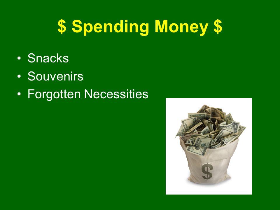 $ Spending Money $ Snacks Souvenirs Forgotten Necessities