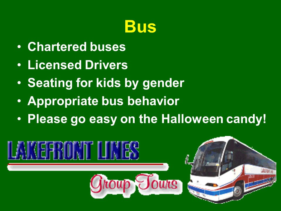 Bus Chartered buses Licensed Drivers Seating for kids by gender Appropriate bus behavior Please go easy on the Halloween candy!
