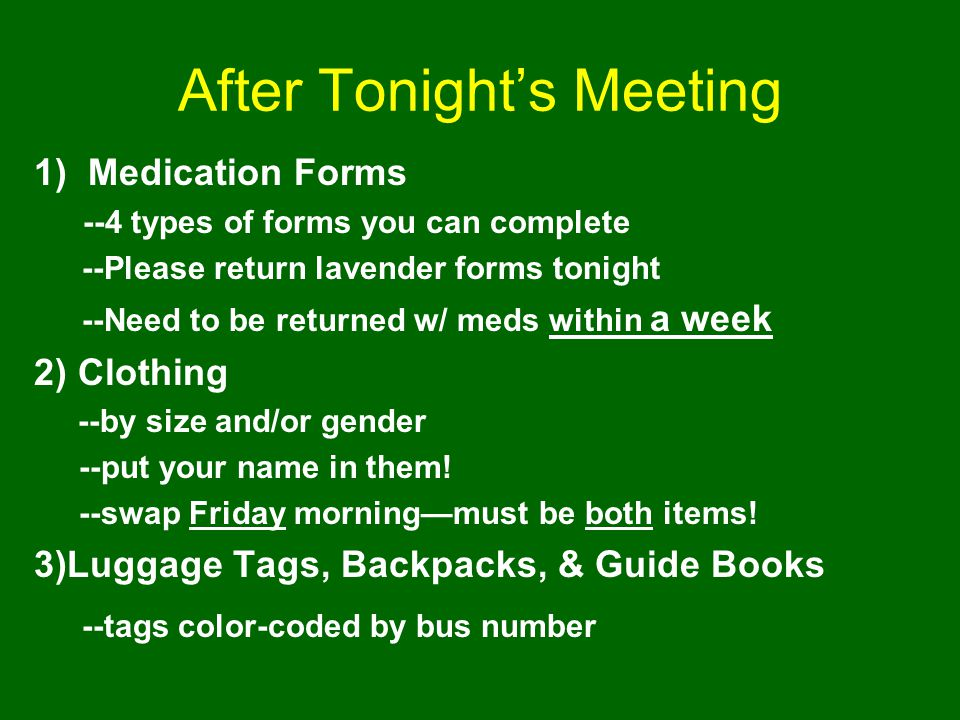 After Tonight's Meeting 1)Medication Forms --4 types of forms you can complete --Please return lavender forms tonight --Need to be returned w/ meds wi