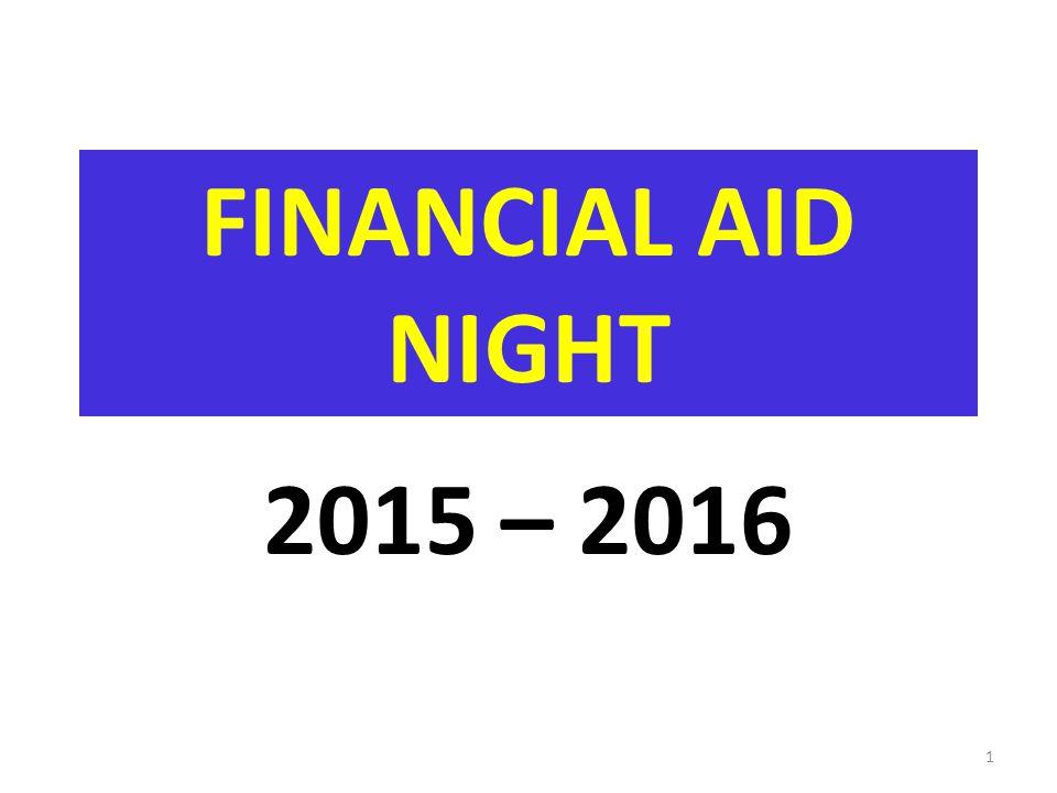 FINANCIAL AID NIGHT 2015 – 2016 1